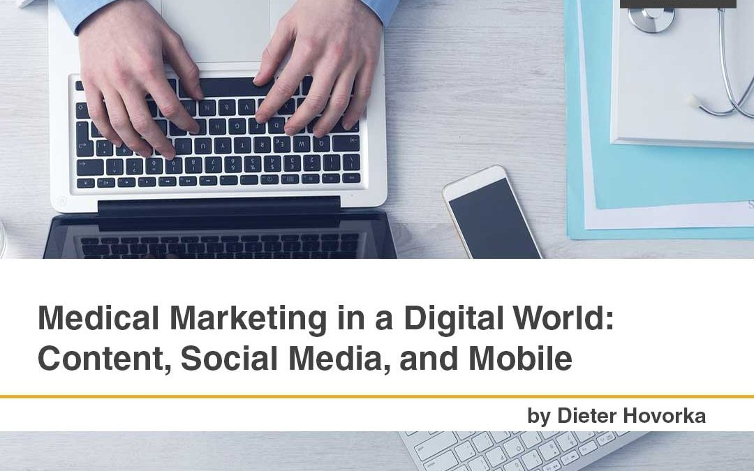 Medical Marketing in a Digital World: Content, Social Media, and Mobile