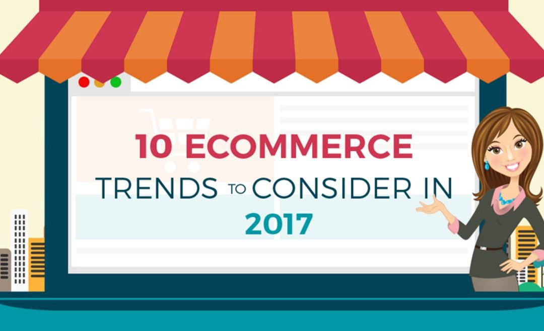 10 E-commerce Trends 2017 to Consider [Infographic]