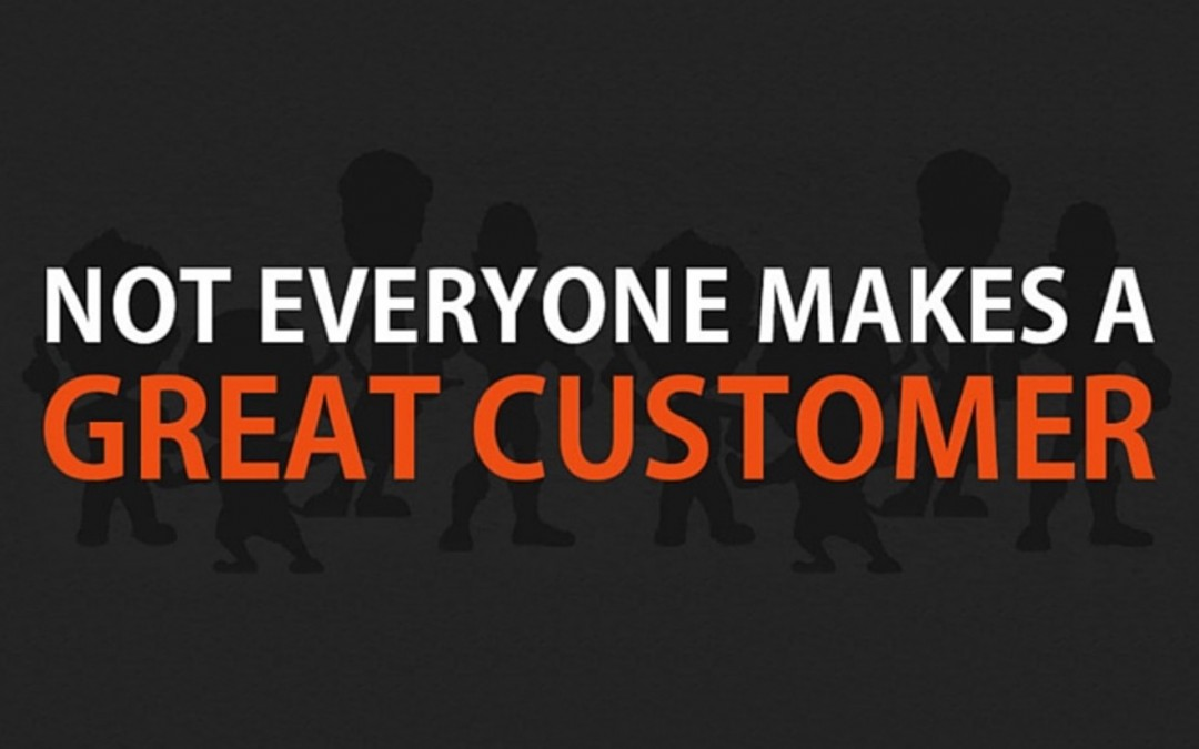 Not Everyone Makes A Great Customer [Infographic]