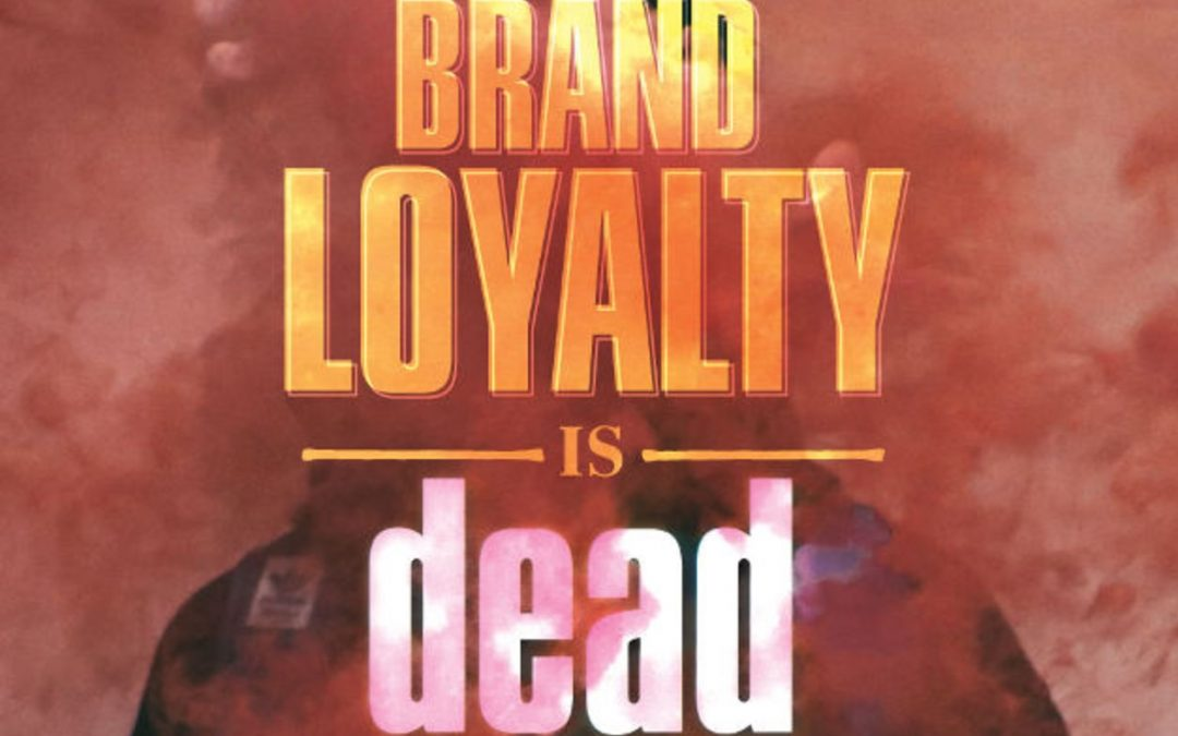 Brand Loyalty Today Is Dead? [Infographic]