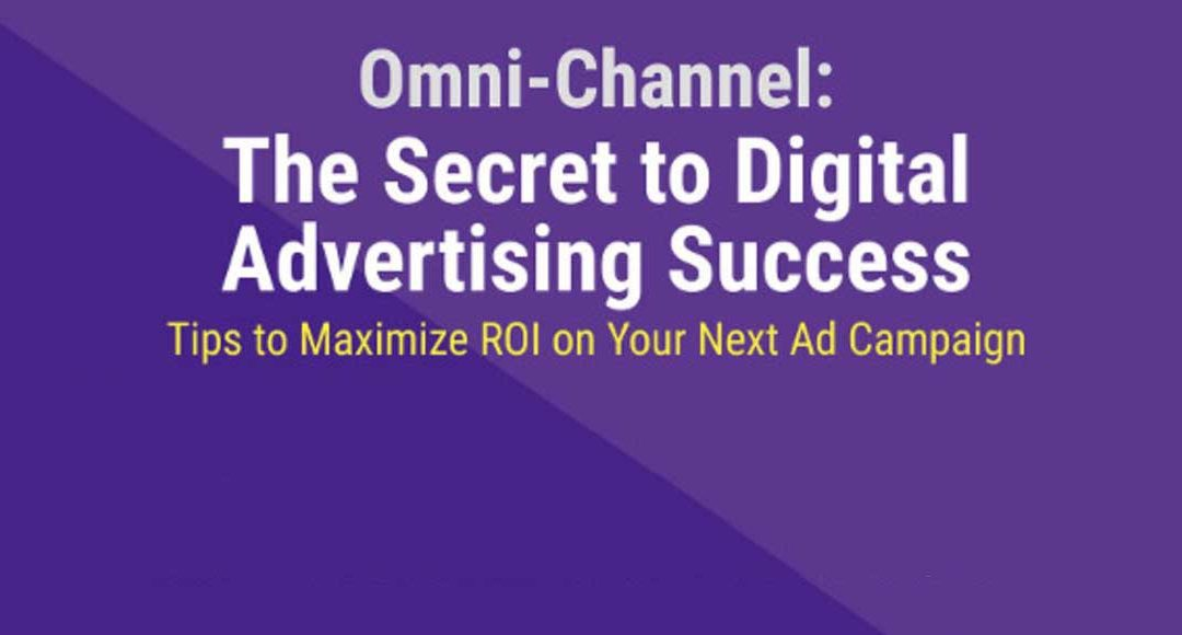 Omnichannel Today And The Secret to Digital Advertising [Infographic]