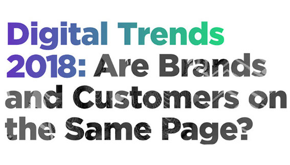 Digital Trends 2018: Are Brands and Customers on the Same Page? [Infographic]