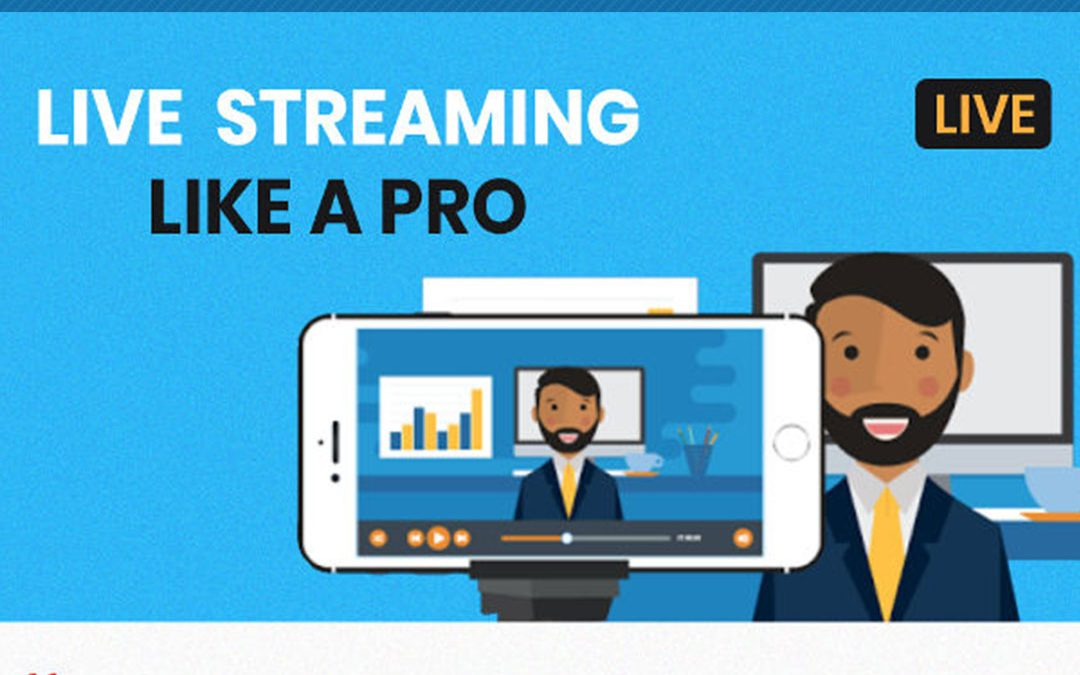 What You Need to Know to Live-streaming Like a Pro [Infographic]