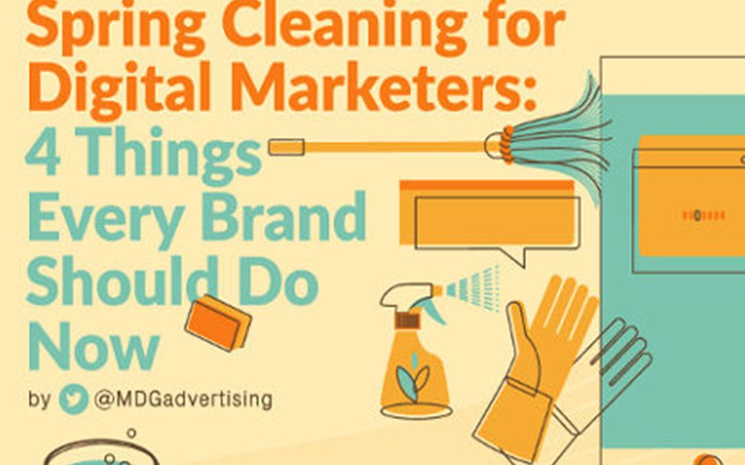 Spring Cleaning for Digital Marketers: Four Things You Should Do Now [Infographic]