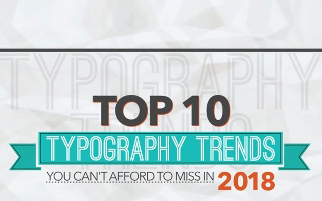 Top 10 Typography Trends of 2018 [Infographic]