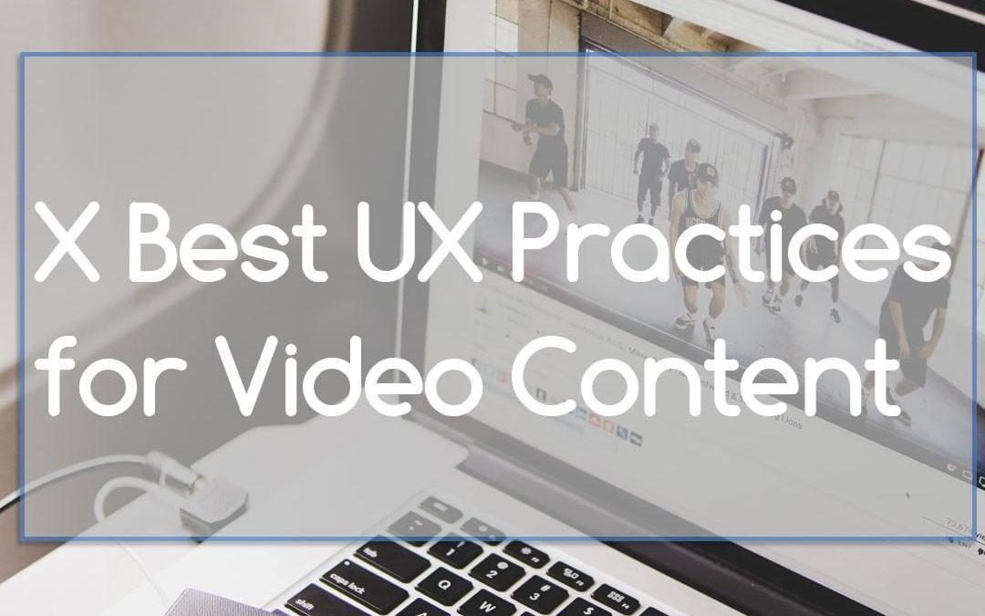 Read Today: X Best UX Practices for Video Content