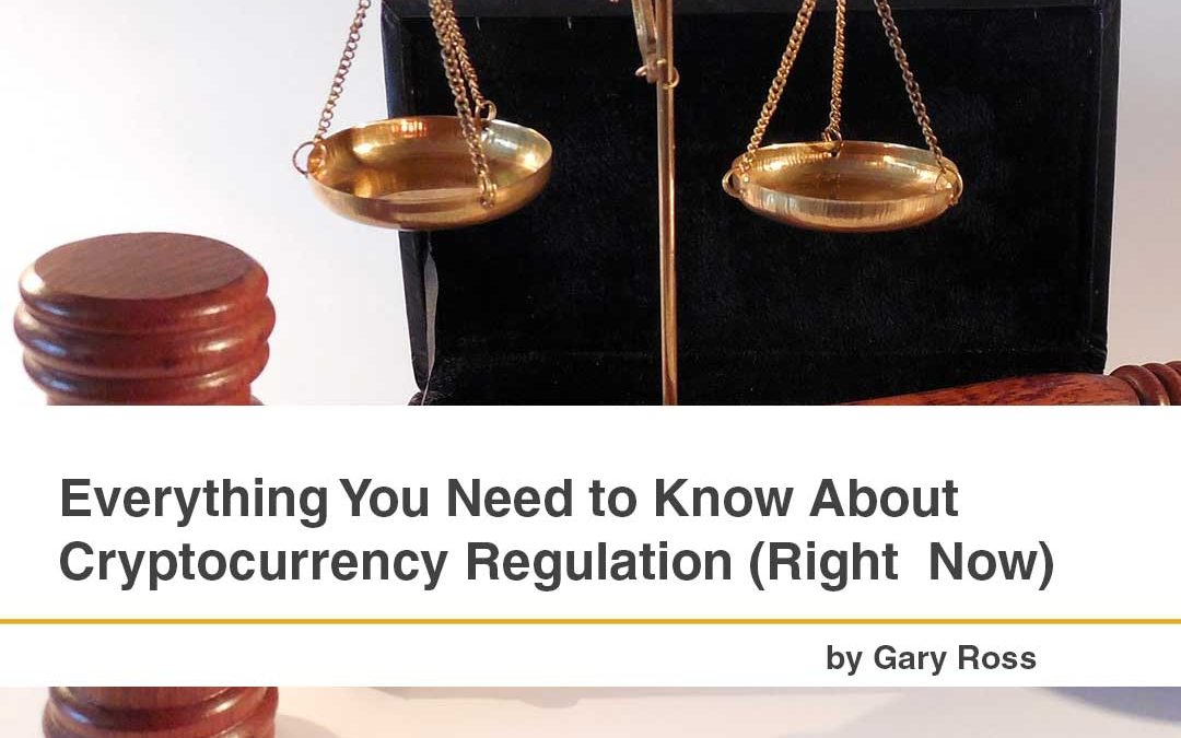 Everything You Need to Know About Cryptocurrency Regulation (Right Now)