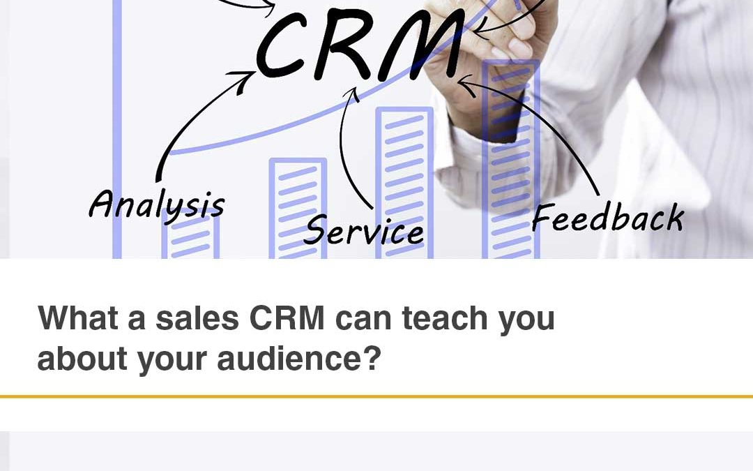 What a sales CRM can teach you about your audience?