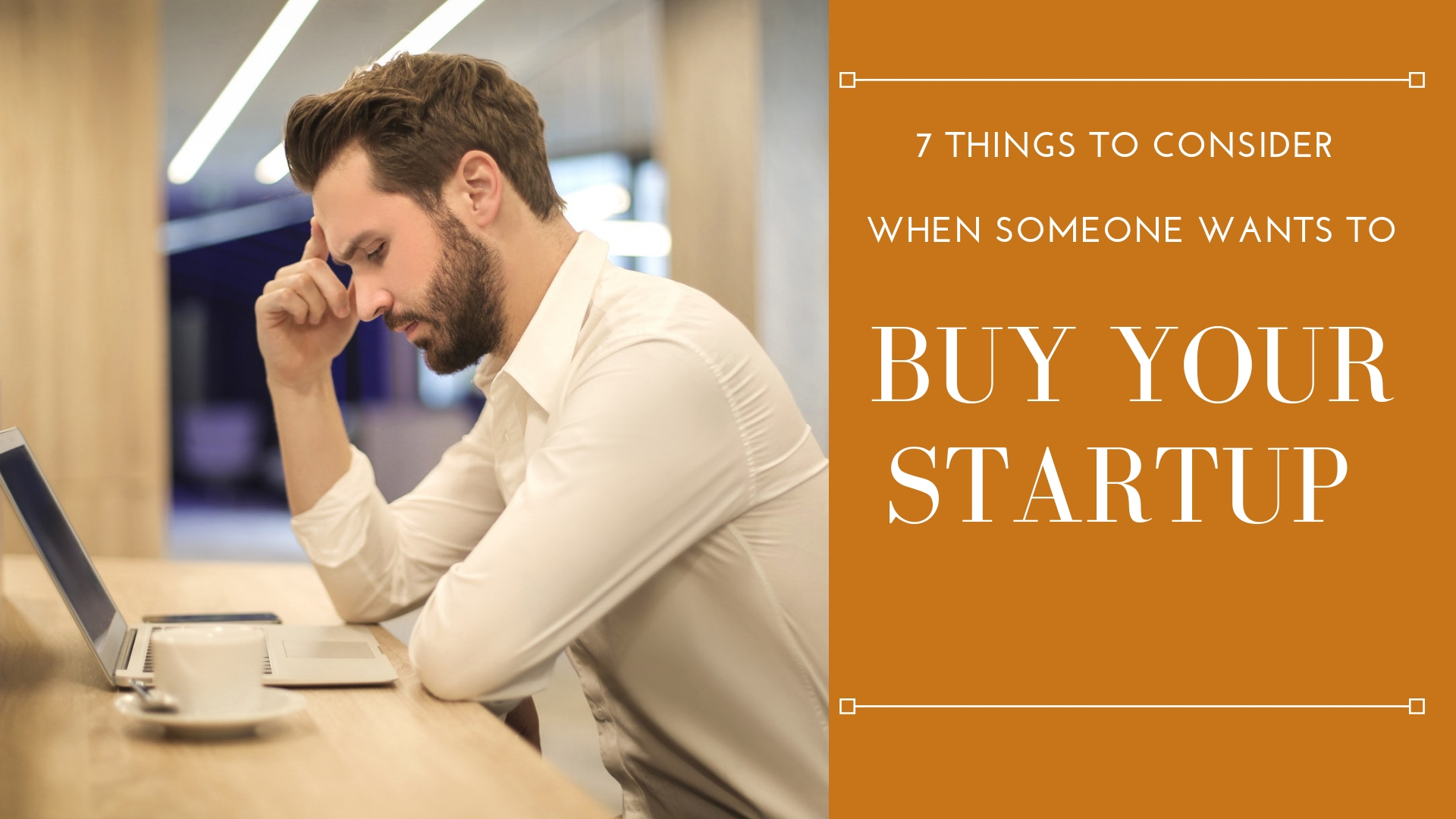 7 Things to Consider When Someone Wants to Buy Your Startup