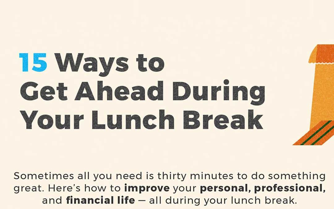 15 Ways To Get Ahead During Your Lunch Break [Infographic]