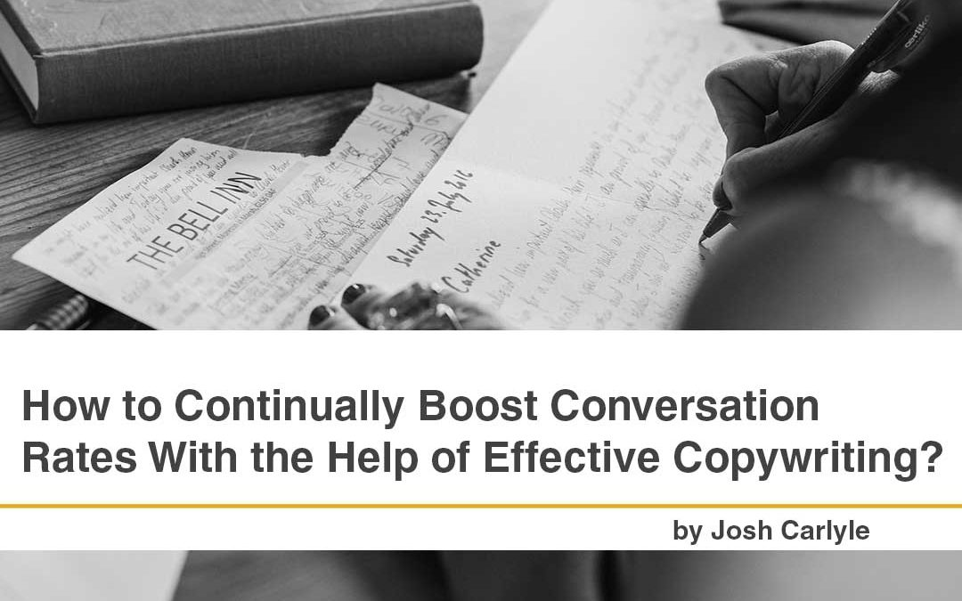 How to Continually Boost Conversation Rates With the Help of Effective Copywriting.