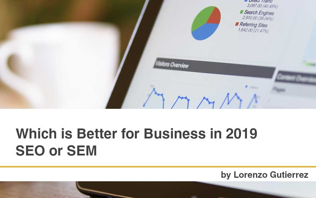 Which is Better for Business in 2019 – SEO or SEM