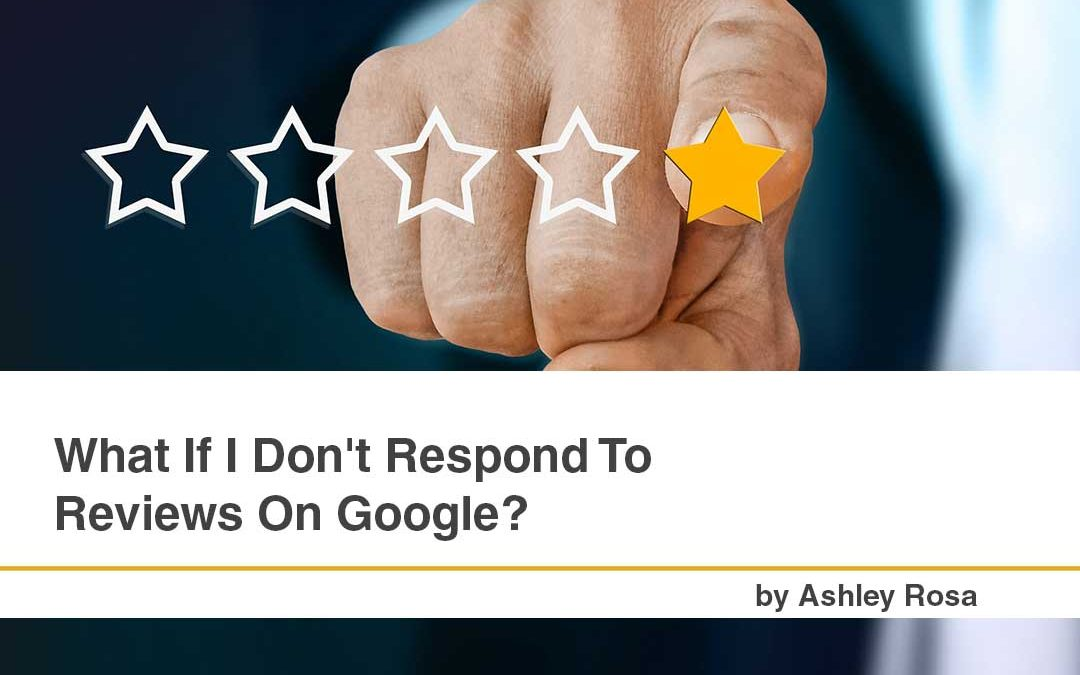 What If I Don't Respond To Reviews On Google?