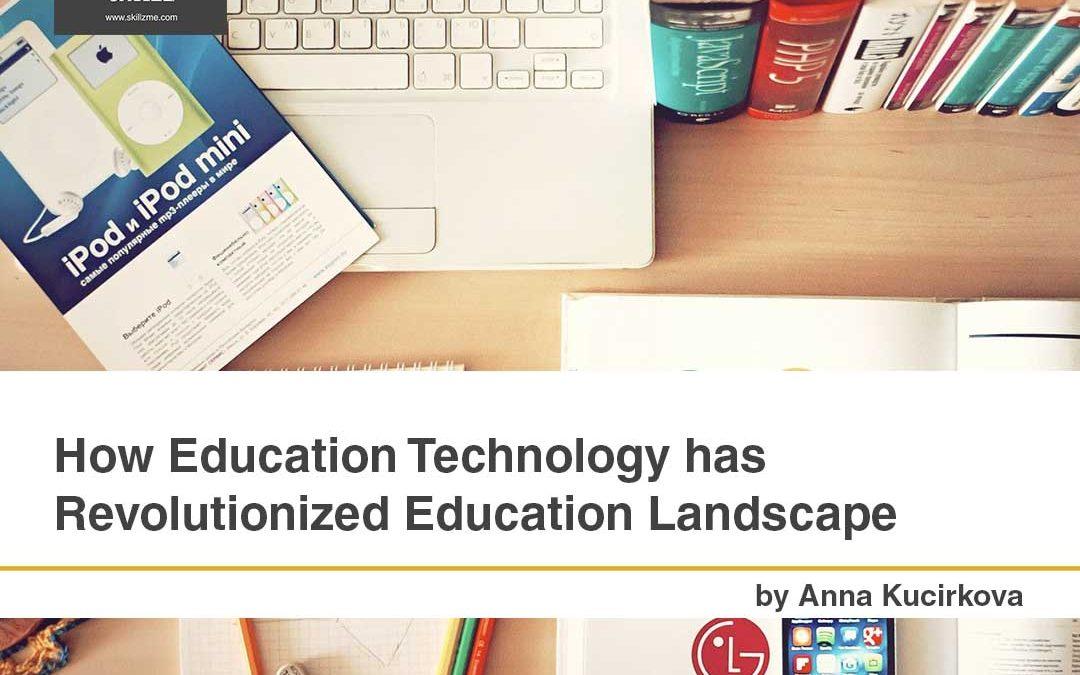 How Education Technology has Revolutionized Education Landscape