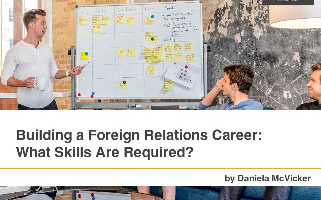Building a Foreign Relations Career: What Skills Are Required?