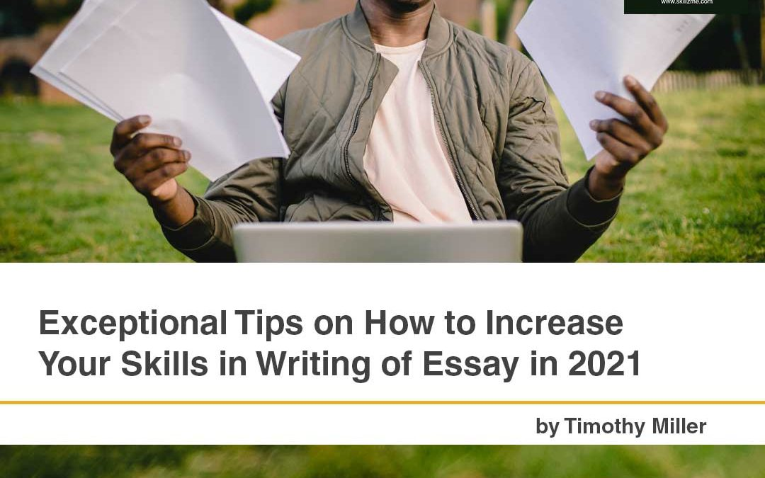 How to Increase Your Skills in Writing Essays in 2021